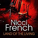Land of the Living (       UNABRIDGED) by Nicci French Narrated by Julie Maisey