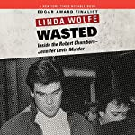 Wasted: Inside the Robert Chambers-Jennifer Levin Murder | Linda Wolfe