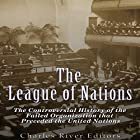 The League of Nations: The Controversial History of the Failed Organization That Preceded the United Nations Hörbuch von  Charles River Editors Gesprochen von: Colin Fluxman