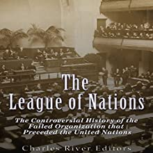 The League of Nations: The Controversial History of the Failed Organization That Preceded the United Nations | Livre audio Auteur(s) :  Charles River Editors Narrateur(s) : Colin Fluxman