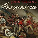 Independence: The Struggle to Set America Free Audiobook by John Ferling Narrated by Robert Fass