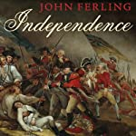 Independence: The Struggle to Set America Free | John Ferling