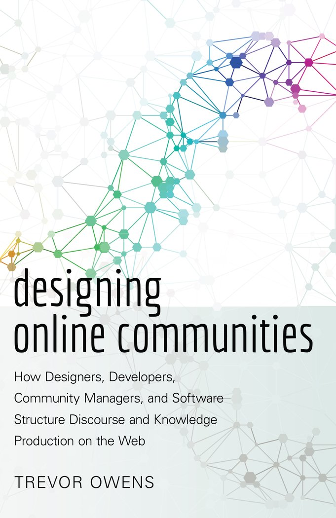 Designing Online Communities: How Designers, Developers, Community ...