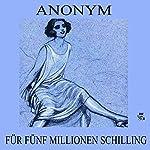 Für fünf Millionen Schilling |  N.N.