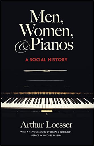 Men, Women and Pianos: A Social History (Dover Books on Music) written by Arthur Loesser