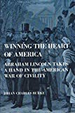 img - for Winning the Heart of America: Abraham Lincoln Takes a Hand in the American War of Civility book / textbook / text book
