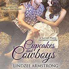 Cupcakes and Cowboys: Sunset Plains Romance, Book 1 Audiobook by Lindzee Armstrong Narrated by Stacey Glemboski