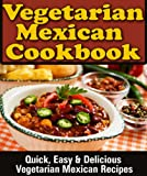 Mexican Vegetarian Cookbook: Quick, Easy & Delicious Vegetarian Mexican Recipes (English Edition)