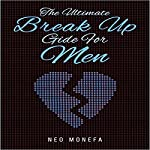 Break Up: The Ultimate Break Up Guide for Men | Neo Monefa