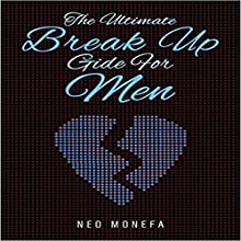 Break Up: The Ultimate Break Up Guide for Men (       UNABRIDGED) by Neo Monefa Narrated by Tim Korenich