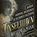 Tinseltown: Murder, Morphine, and Madness at the Dawn of Hollywood (       UNABRIDGED) by William J. Mann Narrated by Christopher Lane