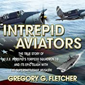 Intrepid Aviators: The True Story of U.S.S. Intrepid's Torpedo Squadron 18 and Its Epic Clash with the Superbattleship Musashi | [Gregory G. Fletcher]