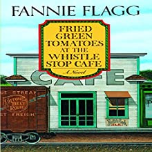 Fried Green Tomatoes at the Whistle Stop Cafe: A Novel | Livre audio Auteur(s) : Fannie Flagg Narrateur(s) : Lorna Raver