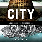 City: A Guidebook for the Urban Age | [P. D. Smith]