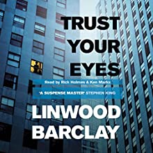 Trust Your Eyes | Livre audio Auteur(s) : Linwood Barclay Narrateur(s) : Ken Marks, Rick Holmes