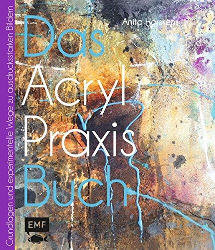 das-acryl-praxisbuch-grundlagen-und-experimentelle-wege-zu-schonen-bildern-das-praxisbuch