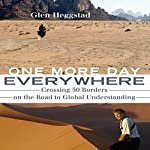 One More Day Everywhere: Crossing Fifty Borders on the Road to Global Understanding | Glen Heggstad