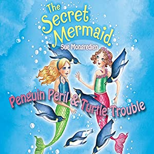 The Secret Mermaid: Penguin Peril & Turtle Trouble | [Sue Mongredien]