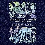 Dreams and Shadows   C. Robert Cargill