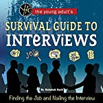 The Young Adult's Survival Guide to Interviews: Finding the Job and Nailing the Interview | Rebekah Sack