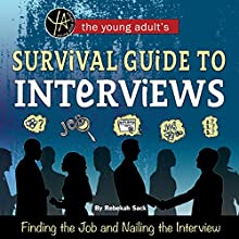 The Young Adult's Survival Guide to Interviews: Finding the Job and Nailing the Interview Audiobook by Rebekah Sack Narrated by Adrean Rivers