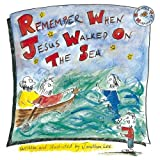 Remember When Jesus Walked On The Sea (Remember Series)