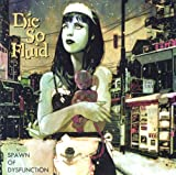 Die So Fluid - Spawn Of Dysfunction