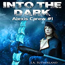 Into the Dark: Alexis Carew, Book 1 (       UNABRIDGED) by J.A. Sutherland Narrated by Elizabeth Klett