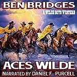 Aces Wilde: A Wilde Boys Western, Book 4 | Ben Bridges