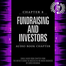 Chapter 8: Fundraising and Investors: The Artist's Guide to Success in the Music Business, 2nd Edition (       UNABRIDGED) by Loren Weisman Narrated by Loren Weisman