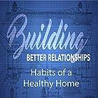 Building Better Relationships: Habits of a Healthy Home Rede von Rick McDaniel Gesprochen von: Rick McDaniel