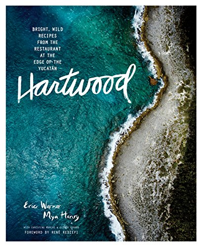 Hartwood: Bright, Wild Flavors from the Edge of the Yucatán by Eric Werner