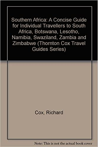 Southern Africa: A Concise Guide for Individual Travellers to South Africa, Botswana, Lesotho, Namibia, Swaziland, Zambia and Zimbabwe (Thornton Cox Travel Guides Series) written by Richard Cox