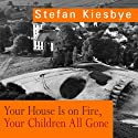Your House Is on Fire, Your Children All Gone Audiobook by Stefan Kiesbye Narrated by Alison Larkin, James Langton