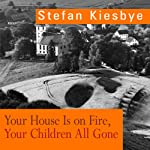 Your House Is on Fire, Your Children All Gone | Stefan Kiesbye
