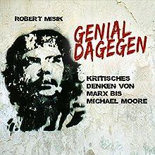 Genial Dagegen: Kritisches Denken von Marx bis Michael Moore Hörbuch von Robert Misik Gesprochen von: Alexander Bandilla