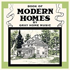 The book of modern homes gray home music for Contemporary house music