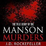 The True Story of the Manson Murders | J.D. Rockefeller