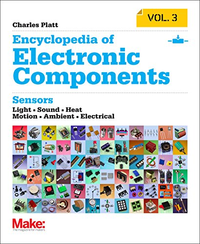 Encyclopedia of Electronic Components Volume 3: Light, Sound, Heat, Motion, Ambient, and Electrical Sensors by Maker Media, Inc