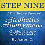 Step Nine of the Twelve Steps of Alcoholics Anonymous: Guide & History | Aaron C