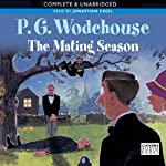 The Mating Season (       UNABRIDGED) by P.G. Wodehouse Narrated by Jonathan Cecil