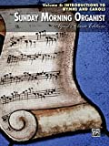 img - for Sunday Morning Organist, Volume 4, Introductions to Hymns and Carols: Late Intermediate to Early Advanced Organ Collection (Alfred's Classic Editions) book / textbook / text book
