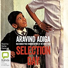 Selection Day Audiobook by Aravind Adiga Narrated by Sartaj Garewal