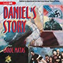 Daniel's Story: Published in conjunction with the United States Holocaust Memorial Museum (       UNABRIDGED) by Carol Matas Narrated by Daniel Carpenter-Gold