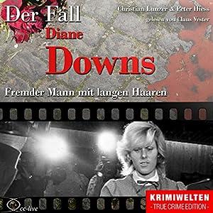 Fremder Mann mit langen Haaren: Der Fall Diane Downs | [Christian Lunzer, Peter Hiess]