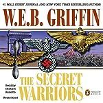 The Secret Warriors: A Men at War Novel, Book 2 | W. E. B. Griffin