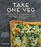 Georgina Fuggle Take One Veg: Over 100 tempting veggie recipes for simple suppers, packed lunches and weekend cooking