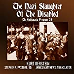 The Nazi Slaughter of the Disabled: The Euthanasia Program T4   Kurt Gerstein