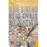 Seis siglos de la ciudad de México: 0 (Coleccion Popular (Fondo de Cultura Economica))