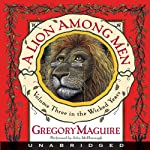 A Lion Among Men: The Wicked Years, Volume 3 (       UNABRIDGED) by Gregory Maguire Narrated by John McDonough